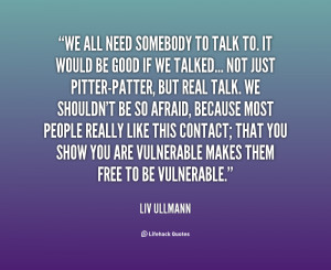 quote-Liv-Ullmann-we-all-need-somebody-to-talk-to-34096.png