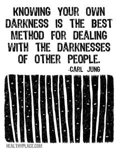 Quote on mental health: Knowing your own darkness is the best method ...