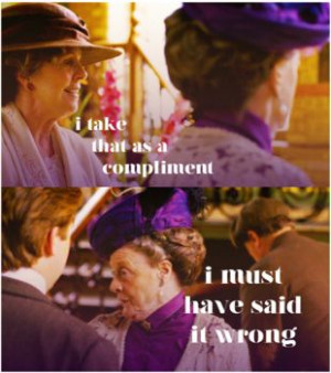 Downton Abbey Quotes - The Dowager Countess gets the best one-liners!