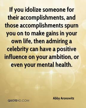 idolize someone for their accomplishments, and those accomplishments ...