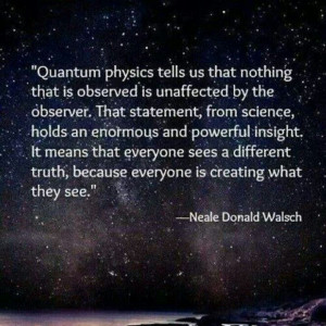 Observation in quantum physics #quote #Neale_Walsch #myt