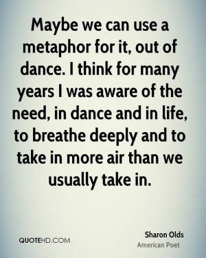 Maybe we can use a metaphor for it, out of dance. I think for many ...