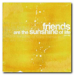 friends,quote,sunshine,life,yellow,quotes ...