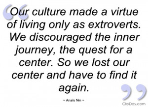 our culture made a virtue of living only anaïs nin