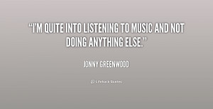 quote-Jonny-Greenwood-im-quite-into-listening-to-music-and-183002_2 ...