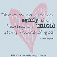 There is no greater agony than bearing an untold story inside of you ...