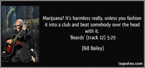 Marijuana? It's harmless really, unless you fashion it into a club and ...
