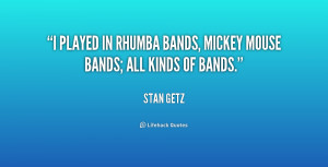 played in rhumba bands, mickey mouse bands; all kinds of bands ...