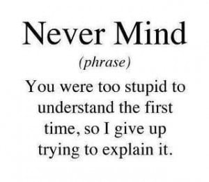 nevermind #stupid #understanding #emotions #sayings #funny