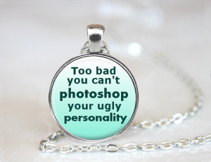 Necklace, Funny Sarcasm Quote Necklace, Funny Photoshop Quote ...