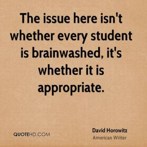 The issue here isn't whether every student is brainwashed, it's ...