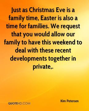 as Christmas Eve is a family time, Easter is also a time for families ...