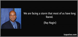 We are facing a storm that most of us have long feared. - Ray Nagin