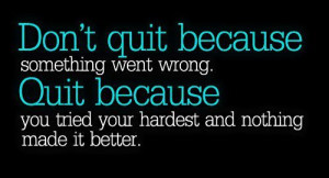 Don't Quit Because Something Wrong