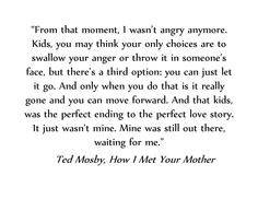one of my top 10 favorite quotes of all times. ted mosby - you have my ...