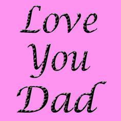 Love Daddy Quotes Love you dad: hang in