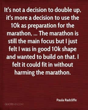 Paula Radcliffe - It's not a decision to double up, it's more a ...