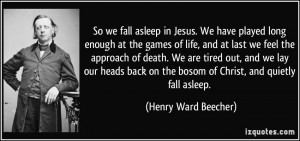 So we fall asleep in Jesus. We have played long enough at the games of ...