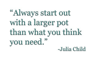 Chef julia child quotes sayings larger pot kitchen