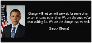 quote-change-will-not-come-if-we-wait-for-some-other-person-or-some ...