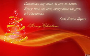 Christmas, My Child, Is Love In Action. Everytime We Love, Every Time ...