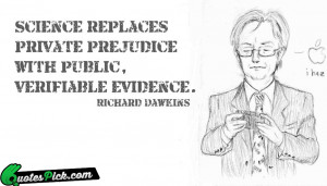 Science Replaces Private Prejudice With by richard-dawkins Picture ...