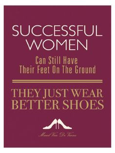 Successful women can still have their feet on the ground, they just ...