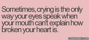 your mouth can t explain how broken your heart is