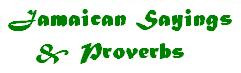Jamaican Sayings & Proverbs