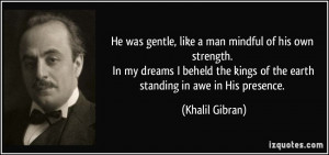 He was gentle, like a man mindful of his own strength. In my dreams I ...