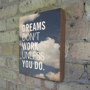 Dreams dont work Unless You Do- Attitude Quotes
