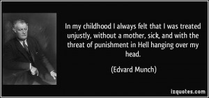 always felt that I was treated unjustly, without a mother, sick ...