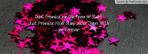 ... me the Moon or Stars, Just Promise You'll Stay under Them With me