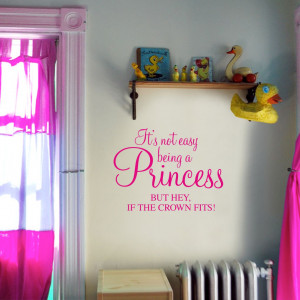 ... being a princess, but hey if the crown fits! - Children's Wall Quote