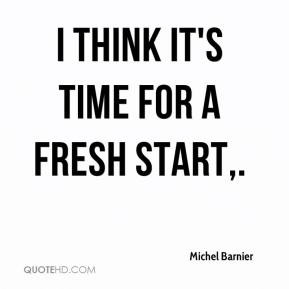 Michel Barnier - I think it's time for a fresh start.