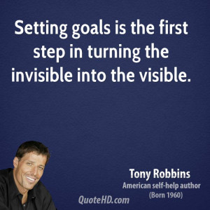 Setting goals is the first step in turning the invisible into the ...