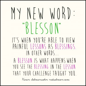 Blesson: It's when you're able to view painful lessons as blessings ...