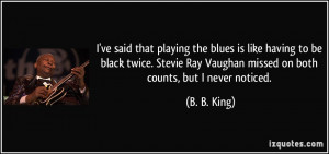 More B. B. King Quotes