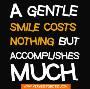 positive sMILE QUOTES - A gentle smile costs nothing but accomplishes ...