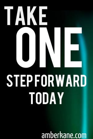 take one step forward today.