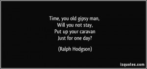 Time, you old gipsy man, Will you not stay, Put up your caravan Just ...