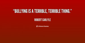 quote-Robert-Carlyle-bullying-is-a-terrible-terrible-thing-122202.png
