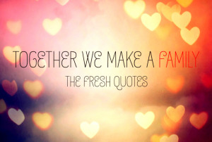 Together we Make a Family - FAMILY QUOTES - FAMILY DAY