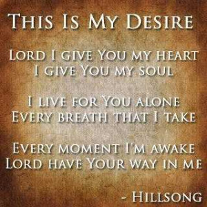 This My Desire Lord I Give You My Heart I Give You My Soul