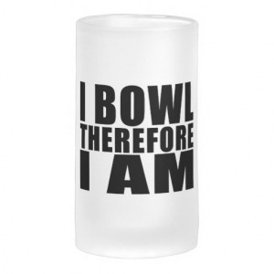 Funny Bowlers Quotes Jokes : I Bowl Therefore I am Beer Mugs