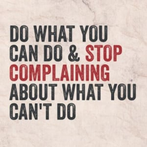 inspirational quote on what to do instead of complaining