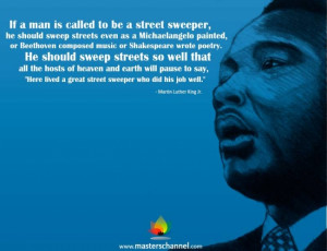 Martin Luther King Jr. - If a man is called to be a street sweeper, he ...