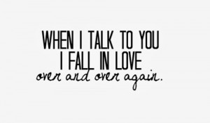 romantic love quotes when i talk to you i fall in love over and over ...
