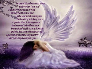 An Angel Kissed My Tears Away Today When I Was Sad I Wasn't Feeling ...