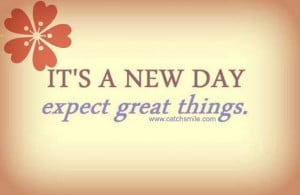 Its A New Day – Expect Great Things